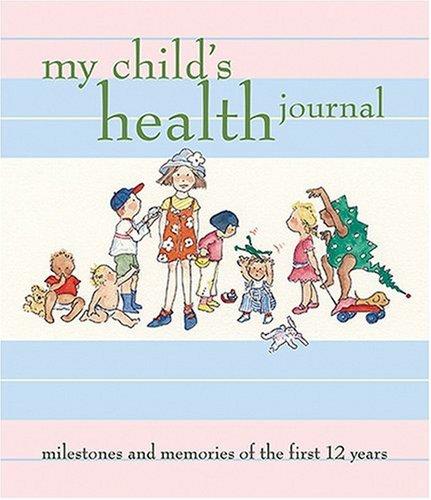 My Child's Health Journal: Milestones and Memories of the First 12 Years: Debora Yost, Nancy N...