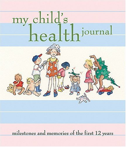 9781584795018: My Child's Health Journal: Milestones and Memories of the First 12 Years