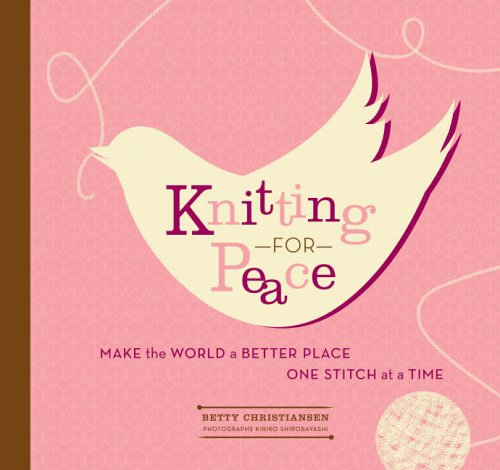 9781584795339: Knitting for Peace: Make the World a Better Place One Stitch at a Time