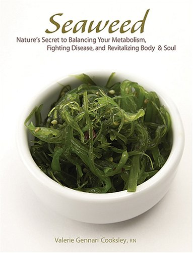 9781584795384: Seaweed: Nature's Secret to Balancing Your Metabolism, Fighting Disease, and Revitalizing Body and Soul