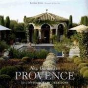 New Gardens in Provence: 30 Contemporary Creations: Jones, Louisa