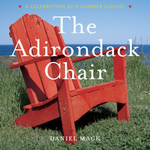 9781584795681: The Adirondack Chair: A Celebration of a Summer Classic