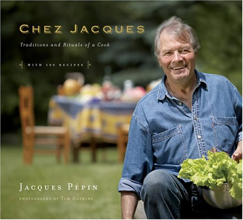 Chez Jacques: Traditions and Rituals of a Cook; with 100 Recipes: Pepin, Jacques & Tom Hopkins (...