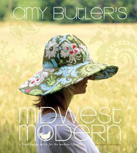 9781584795810: Amy Butler's Midwest Modern: A Fresh Spirit for Modern Lifestyle: A Fresh Design Spirit for the Modern Lifestyle