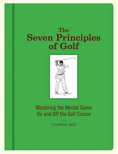 9781584795827: The Seven Principles of Golf: Mastering the Mental Game on and Off the Golf Course