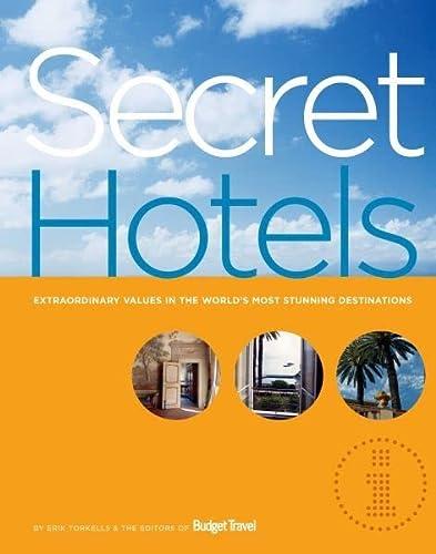 Secret Hotels: Extraordinary Values in the World's Most Stunning Destinations: Torkells, Erik;...
