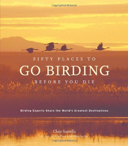 9781584796299: Fifty Places to Go Birding Before You Die: Birding Experts Share the World's Greatest Destinations