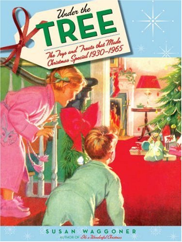 9781584796411: Under the Tree: The Toys and Treats That Made Christmas Special, 1930-1970