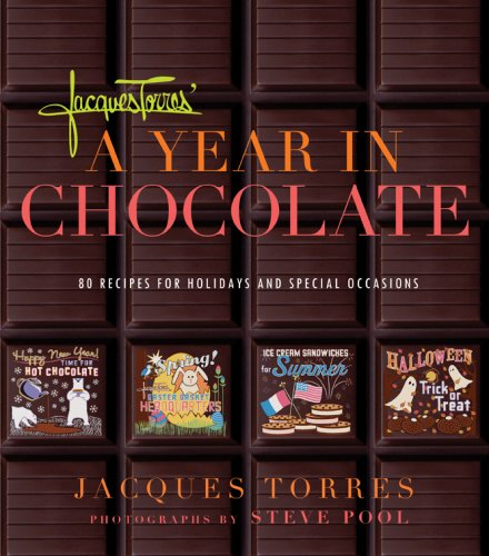 Jacques Torres' Year in Chocolate: 80 Recipes for Holidays and Celebrations (1584796421) by Torres, Jacques; Choate, Judith
