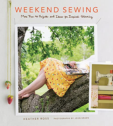 Weekend Sewing: More Than 40 Projects and Ideas for Inspired Stitching: Heather Ross