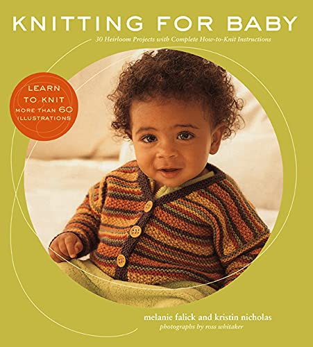 Knitting for Baby: 30 Heirloom Projects with Complete How-to-Knit Instructions (1584796804) by Melanie Falick; Kristin Nicholas