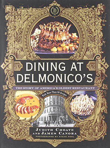 Dining at Delmonico's: The Story of America's Oldest Restaurant (1584797223) by James Canora; Judith Choate