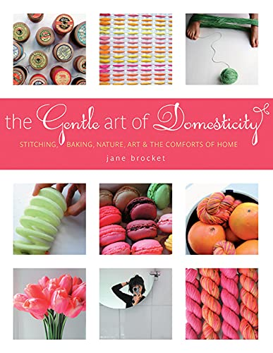 9781584797364: The Gentle Art of Domesticity: Stitching, Baking, Nature, Art & the Comforts of Home