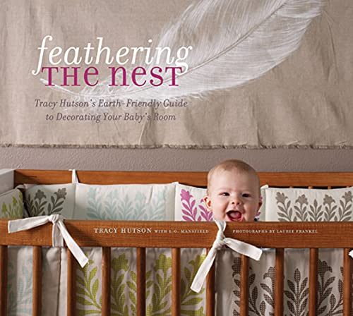 9781584797456: Feathering the Nest: Tracy Hutson's Earth-Friendly Guide to Decorating Your Baby's Room