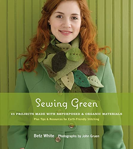 Sewing Green: 25 Projects Made with Repurposed and Organic Materials: Betz White