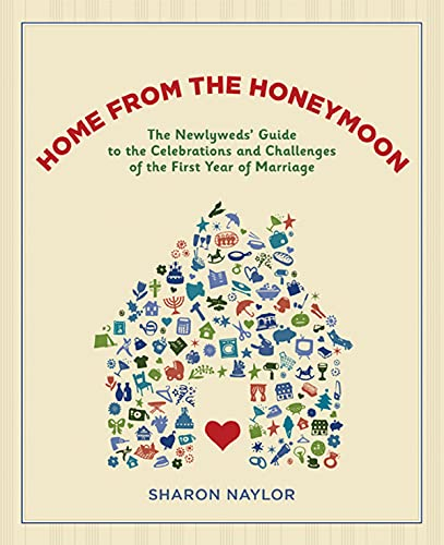 9781584797609: Home from the Honeymoon: The Newlyweds' Guide to the Celebrations and Challenges of the First Year of Marriage