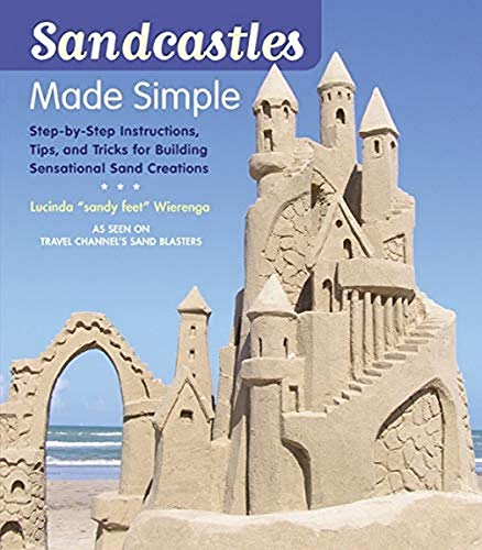 9781584797678: Sandcastles Made Simple: Step-by-Step Instructions, Tips, and Tricks for Building Sensational Sand Creations