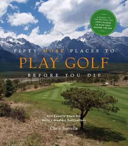 9781584797937: Fifty More Places to Play Golf Before You Die (Fifty Places Series) [Idioma Inglés]