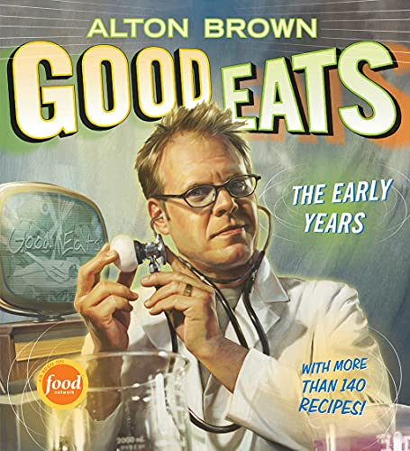 Good Eats: Volume 1, The Early Years (1584797959) by Alton Brown