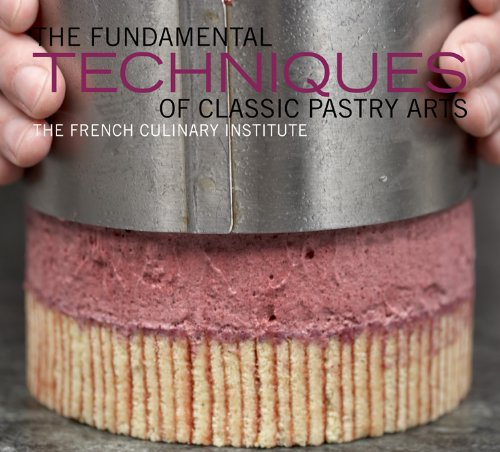 The Fundamental Techniques of Classic Pastry Arts: French Culinary Institute; Choate, Judith