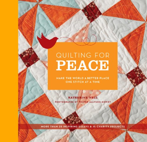 9781584798040: Quilting for Peace: Make the World a Better Place One Stitch at a Time