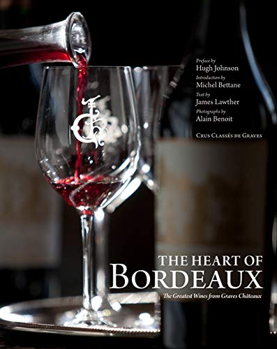 The Heart of Bordeaux: The Greatest Wines from Graves Chateaux: Crus Classes de Graves (Hardcover):...
