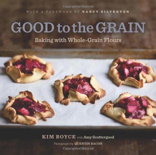 Good to the Grain: Baking with Whole-Grain Flours: Boyce, Kim