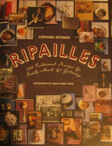 Ripailles: 299 Traditional Recipes for Family Meals and Gatherings: Reynaud, Stéphane