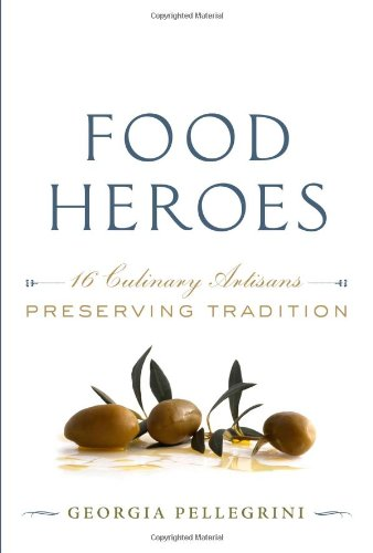Food Heroes: 16 Culinary Artisans Preserving Tradition