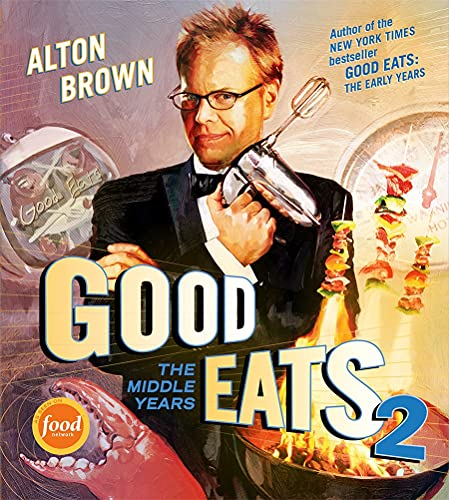 Good Eats 2: The Middle Years (1584798572) by Alton Brown