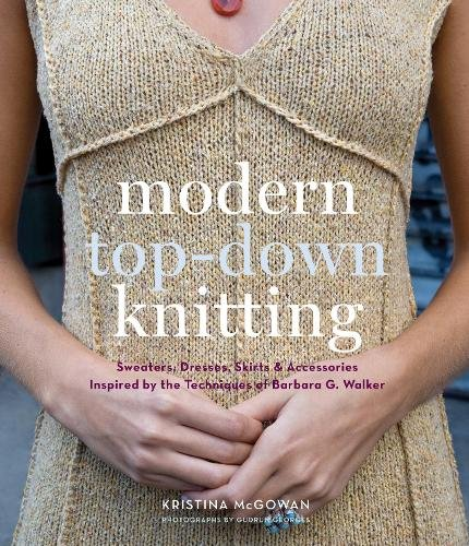 9781584798613: Modern Top-Down Knitting: Sweaters, Dresses,Skirts and Accessorie