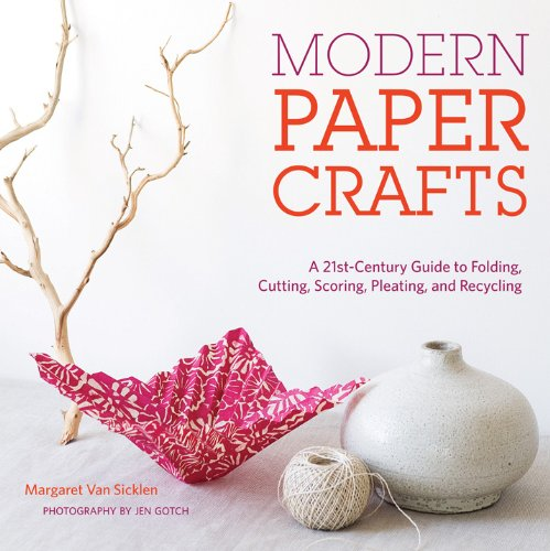 9781584798668: Modern Paper Crafts: A 21st-century Guide to Folding, Cutting, Scoring, Pleating, and Recycling