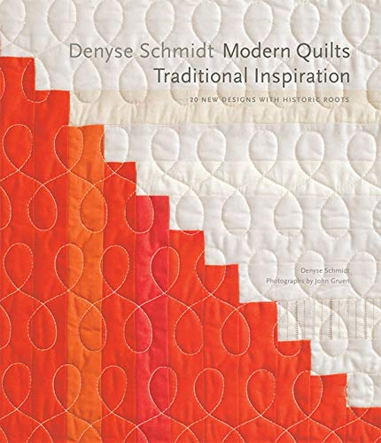 9781584799009: Denyse Schmidt: Modern Quilts, Traditional Inspiration: 20 New Designs with Historic Roots (Stc Craft / Melanie Falick Book)