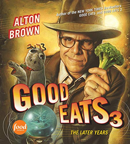 Good Eats 3: The Later Years (158479903X) by Alton Brown