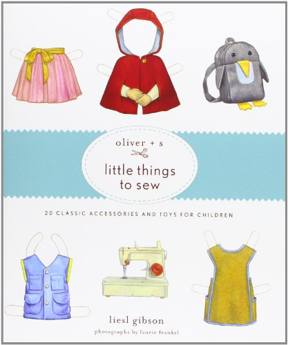 9781584799108: Oliver + S Little Things to Sew: 20 Classic Accessories and Toys for Children