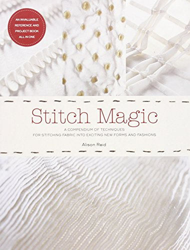 9781584799115: Stitch Magic: A Compendium of Techniques for Stitching Fabric Into Exciting New Forms and Fashions