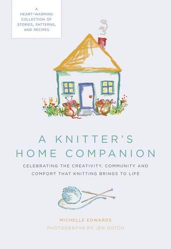 9781584799160: A Knitter's Home Companion: A Heartwarming Collection of Stories, Patterns, and Recipes
