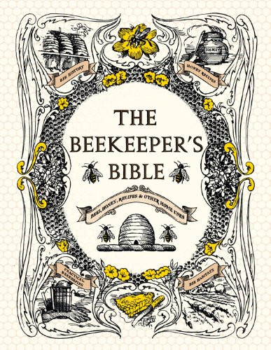 The Beekeeper's Bible: Bees, Honey, Recipes &: Richard A. Jones;