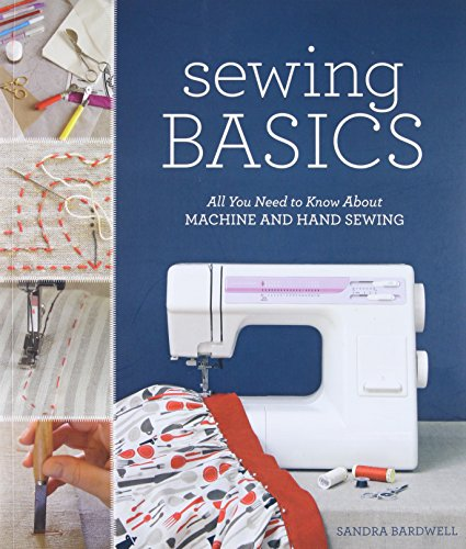 Sewing Basics All You Need to Know about Machine and Hand Sewing 9781584799474 Sewing Basics is the ultimate encyclopedia for sewing at home. This thorough guide covers everything from choosing fabrics to operating