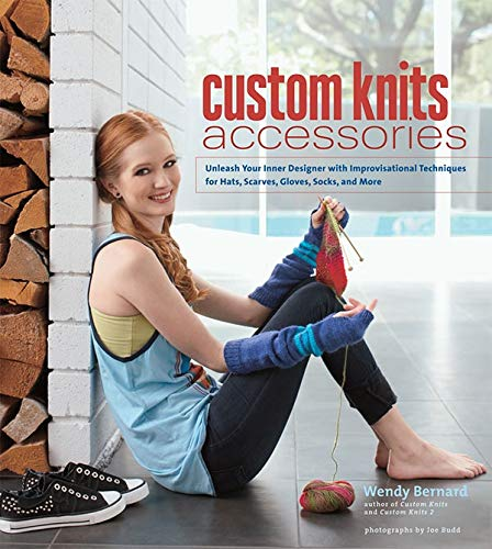 9781584799559: Custom Knits Accessories: Unleash Your Inner Designer with Improvisational Techniques for Hats, Scarves, Gloves, Socks, and More