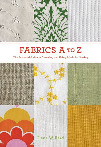 9781584799566: Fabrics A-To-Z: The Essential Guide to Choosing and Using Fabric for Sewing