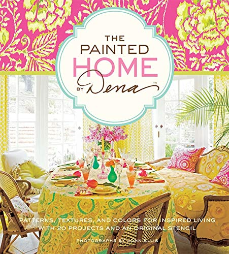 9781584799627: The Painted Home by Dena: Patterns, Textures, and Colors for Inspired Living with 20 Projects and an Original Stencil