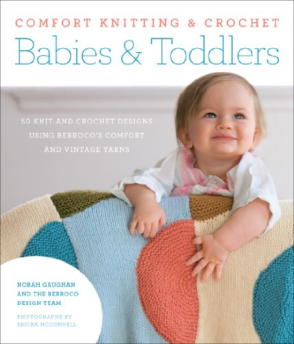 Comfort Knitting & Crochet: Babies & Toddlers: More than 50 Knit and Crochet Designs Using Berroco's Comfort and Vintage Yarns (1584799870) by Gaughan, Norah; Berroco Design Team