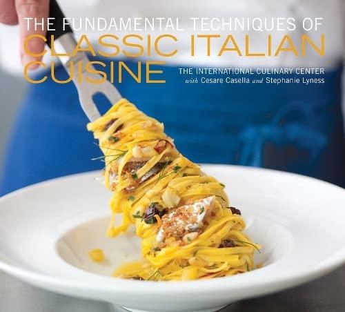 The Fundamental Techniques Of Classic Italian Cuisine.: The International Culinary Center's School ...