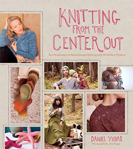 9781584799986: Knitting from the Center Out: An Introduction to Revolutionary Knitting with 28 Modern Projects