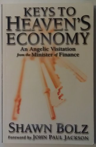 Keys to Heaven's Economy: An Angelic Visitation from the Minister of Finance: Shawn Bolz