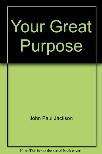 Your Great Purpose (9781584831372) by John Paul Jackson