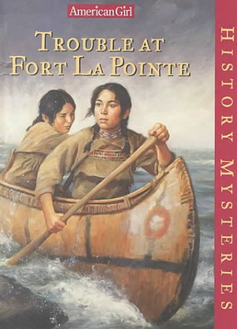 9781584850878: Trouble at Fort Lapointe (American Girl History Mysteries)
