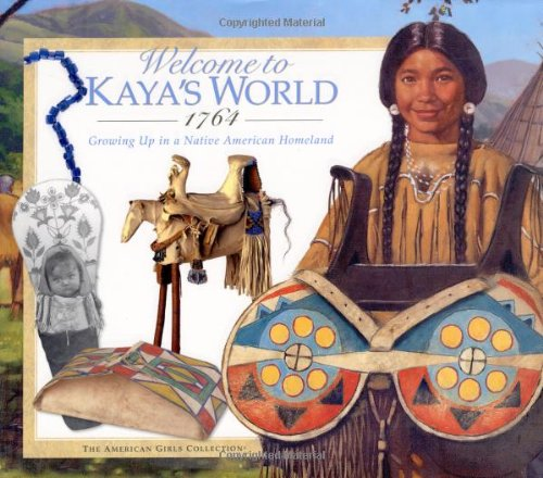9781584857228: Welcome to Kaya's World 1764: Growing Up in a Native American Homeland (American Girl Collection)