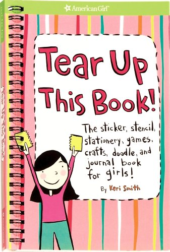 9781584859772: Tear Up This Book!: The Sticker, Stencil, Stationery, Games, Crafts, Doodle, and Journal Book for Girls! (American Girl Library)